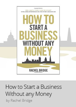 How to Start a Business without any Money by Rachel Bridge